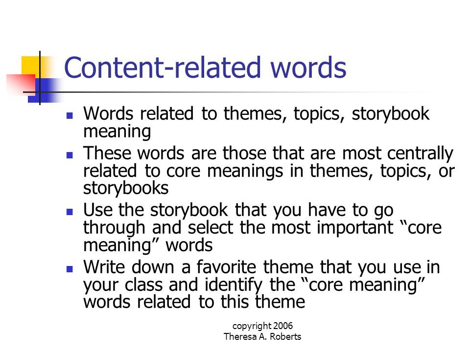 copyright 2006 Theresa A. Roberts Content-related words Words related to themes, topics, storybook meaning These words are those that are most central