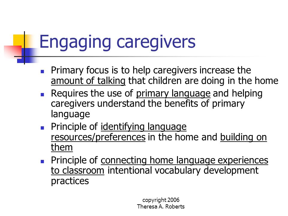 copyright 2006 Theresa A. Roberts Engaging caregivers Primary focus is to help caregivers increase the amount of talking that children are doing in th