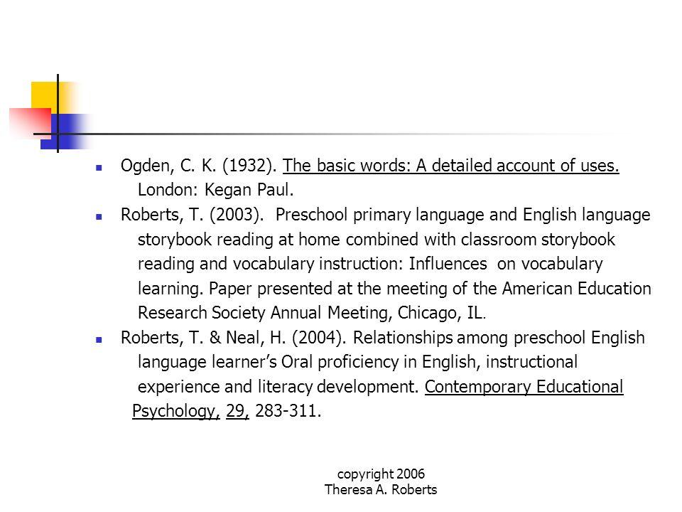 copyright 2006 Theresa A. Roberts Ogden, C. K. (1932). The basic words: A detailed account of uses. London: Kegan Paul. Roberts, T. (2003). Preschool