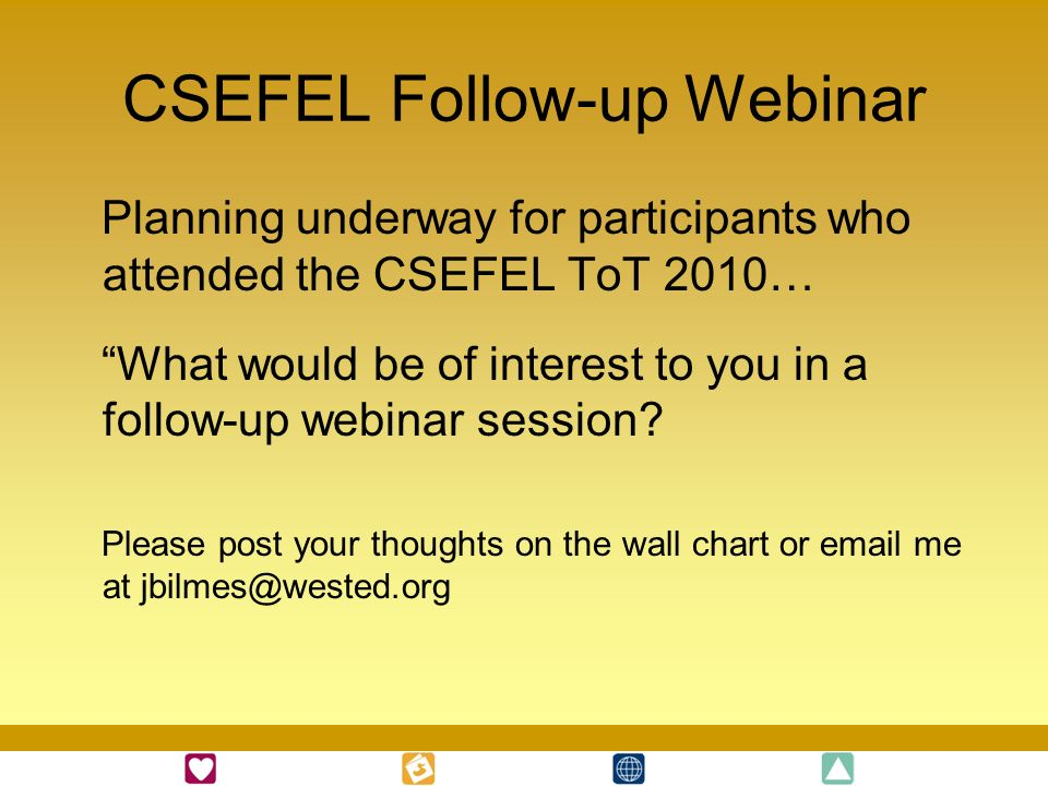 CSEFEL Follow-up Webinar Planning underway for participants who attended the CSEFEL ToT 2010… What would be of interest to you in a follow-up webinar