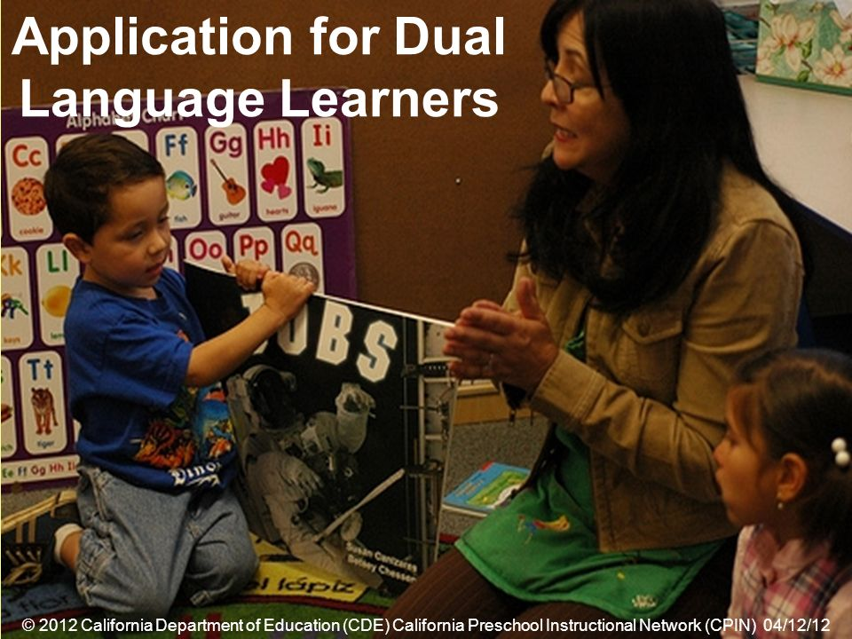 36 Application for Dual Language Learners © 2012 California Department of Education (CDE) California Preschool Instructional Network (CPIN) 04/12/12
