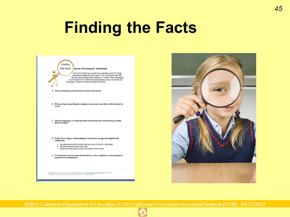 ©2012 California Department of Education (CDE) California Preschool Instructional Network (CPIN) 04/17/2012 45 Finding the Facts
