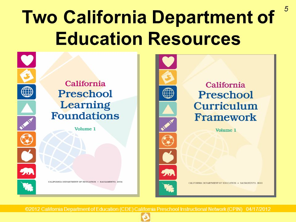 ©2012 California Department of Education (CDE) California Preschool Instructional Network (CPIN) 04/17/2012 5 Two California Department of Education Resources