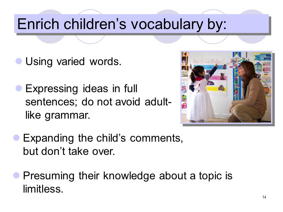 14 Enrich childrens vocabulary by: Using varied words.