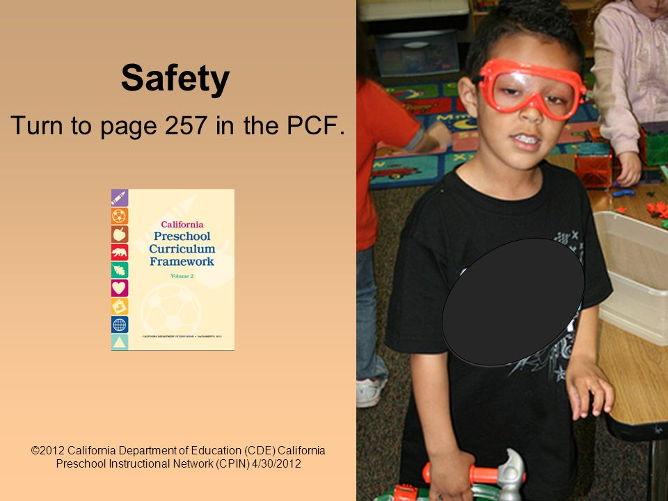 21 Safety Turn to page 257 in the PCF. ©2012 California Department of Education (CDE) California Preschool Instructional Network (CPIN) 4/30/2012