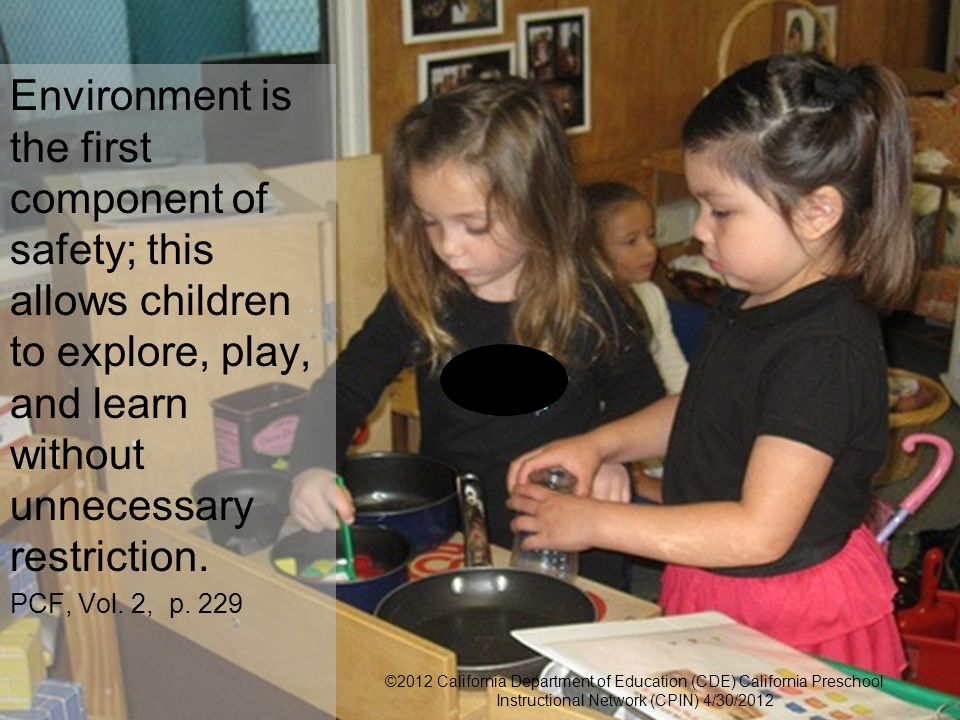 22 Environment is the first component of safety; this allows children to explore, play, and learn without unnecessary restriction.