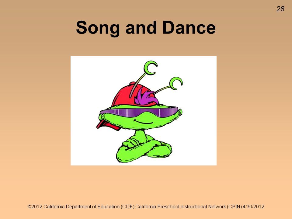 28 Song and Dance Insert singing/dancing video clip here ©2012 California Department of Education (CDE) California Preschool Instructional Network (CPIN) 4/30/2012