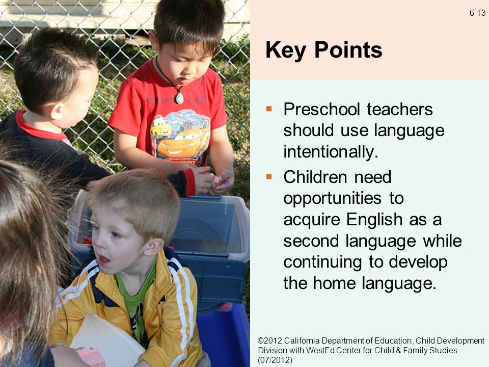 6-13 Key Points Preschool teachers should use language intentionally.