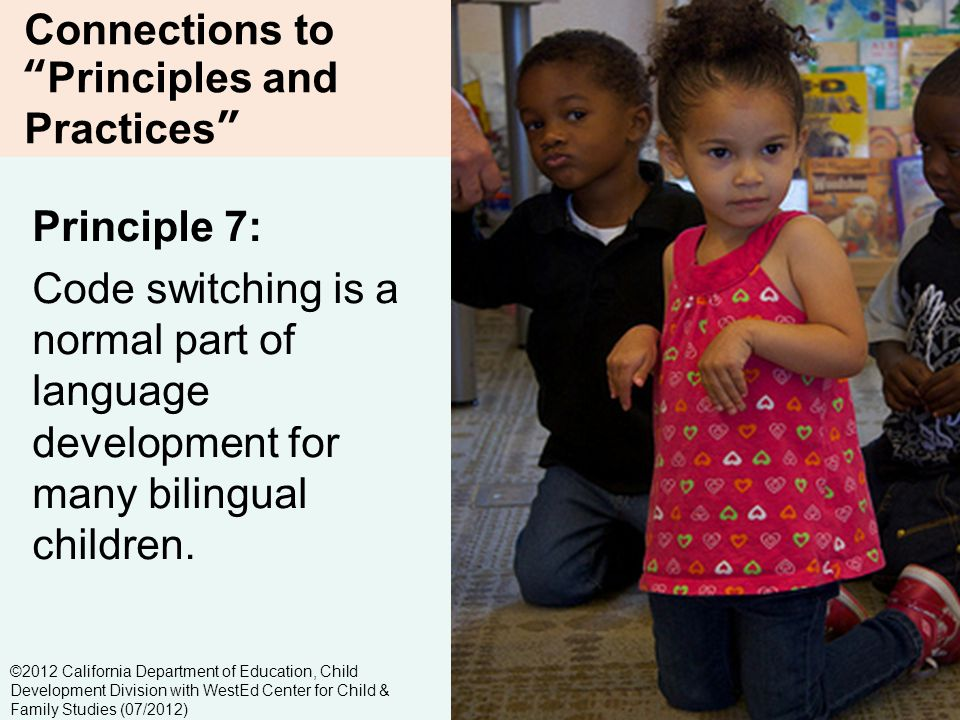 6-6 Connections toPrinciples and Practices Principle 7: Code switching is a normal part of language development for many bilingual children.