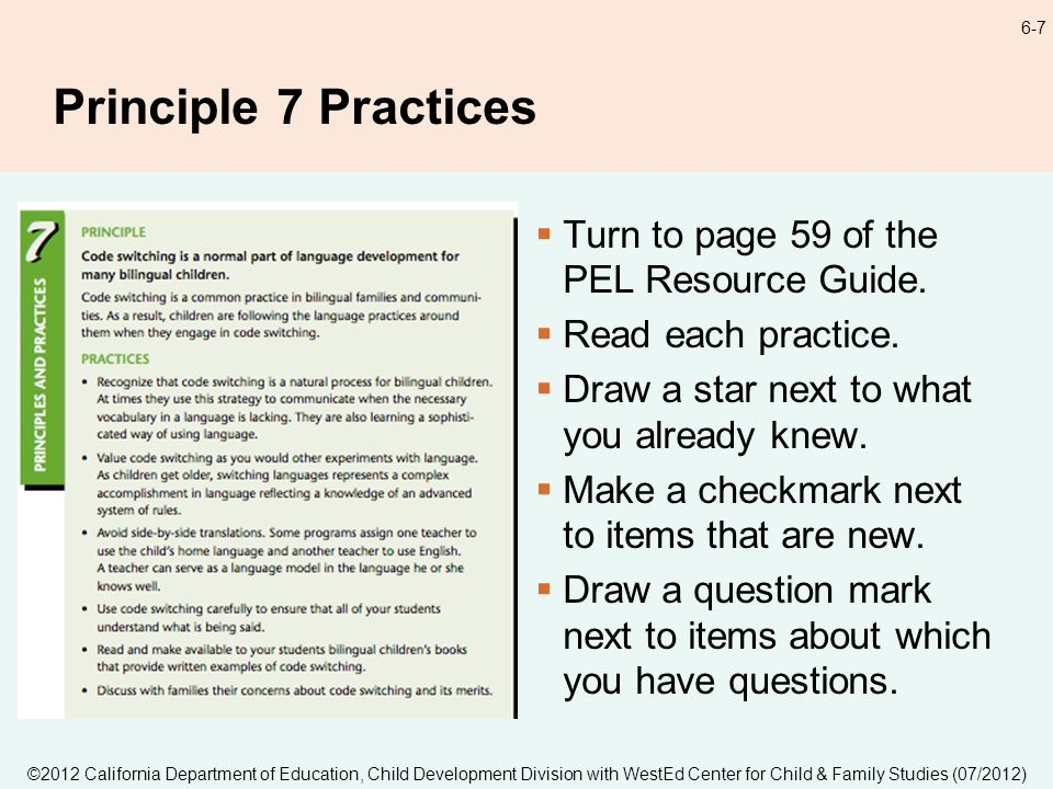 6-7 Principle 7 Practices Turn to page 59 of the PEL Resource Guide.