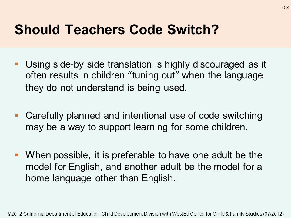 ©2012 California Department of Education, Child Development Division with WestEd Center for Child & Family Studies (07/2012) 6-8 Should Teachers Code Switch.