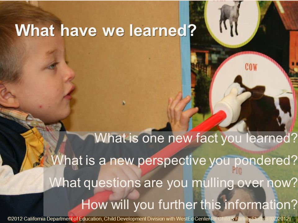 ©2012 California Department of Education, Child Development Division with WestEd Center for Child & Family Studies (07/2012) 7-15 What have we learned.