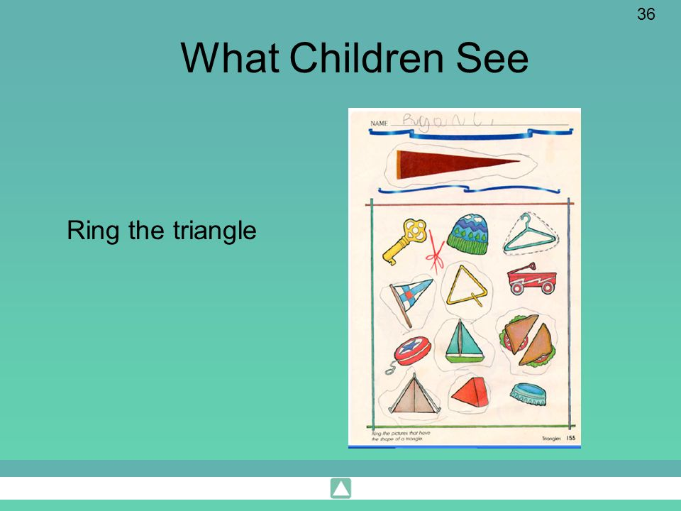 36 What Children See Ring the triangle