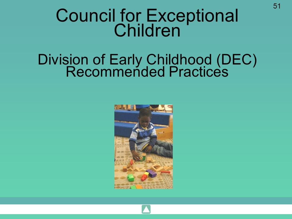 51 Council for Exceptional Children Division of Early Childhood (DEC) Recommended Practices