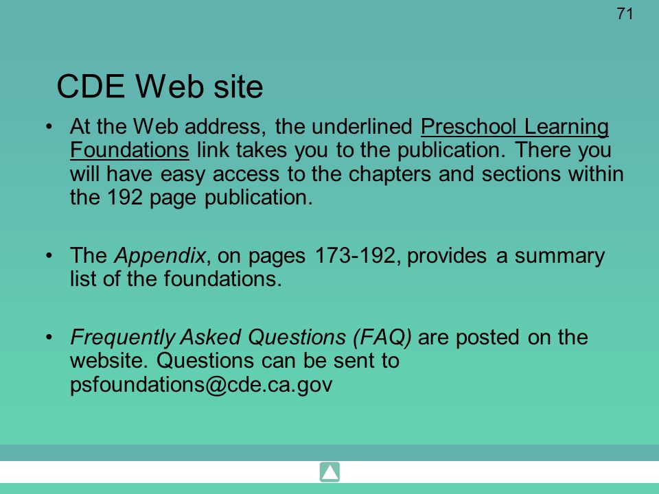 71 CDE Web site At the Web address, the underlined Preschool Learning Foundations link takes you to the publication. There you will have easy access t