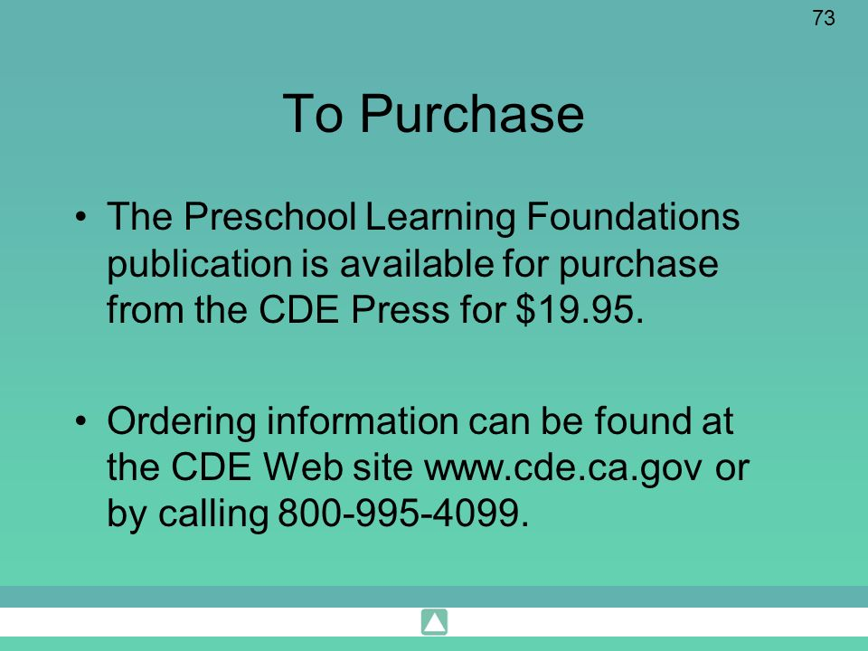 73 To Purchase The Preschool Learning Foundations publication is available for purchase from the CDE Press for $19.95. Ordering information can be fou