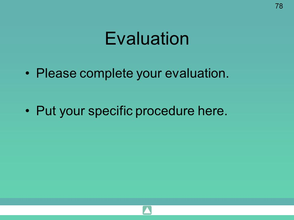 78 Evaluation Please complete your evaluation. Put your specific procedure here.