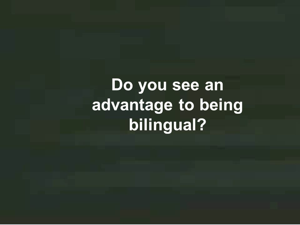 12 Do you see an advantage to being bilingual?