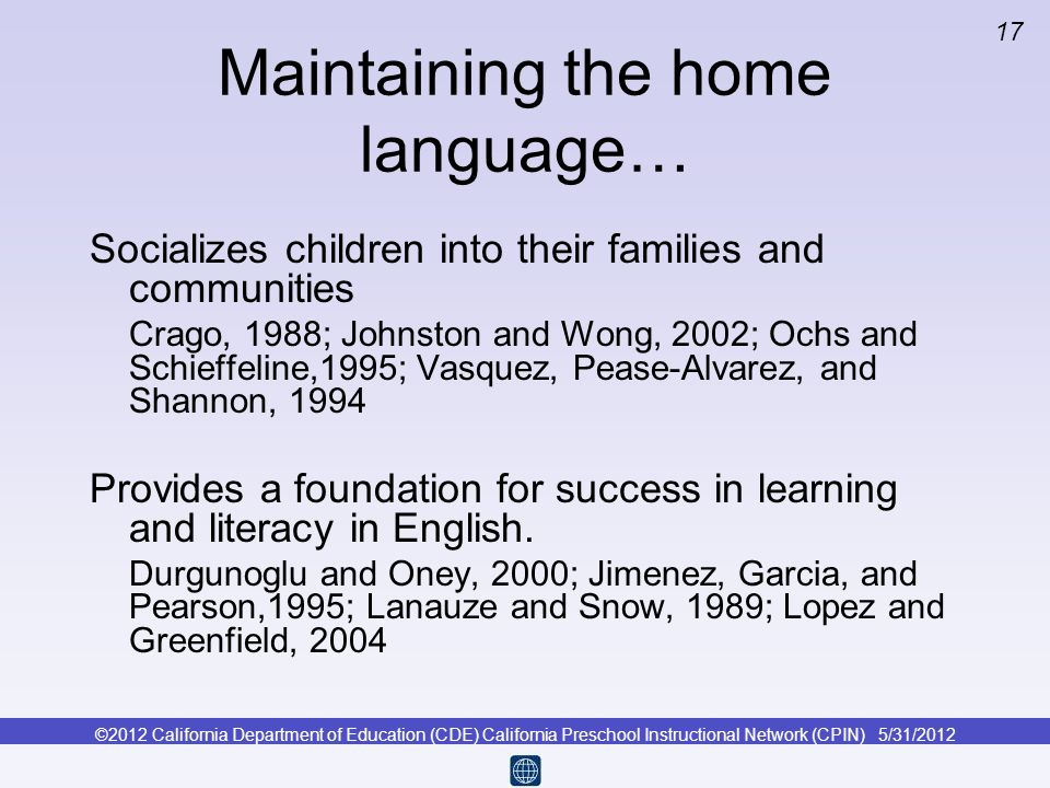 ©2012 California Department of Education (CDE) California Preschool Instructional Network (CPIN) 5/31/2012 17 Maintaining the home language… Socialize