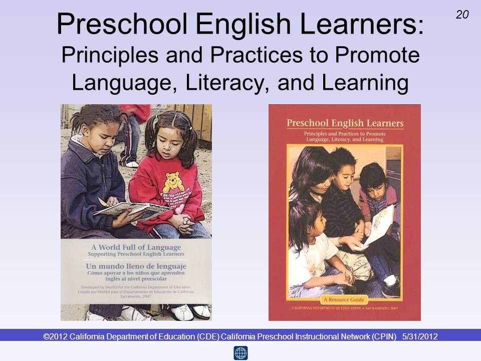©2012 California Department of Education (CDE) California Preschool Instructional Network (CPIN) 5/31/2012 20 Preschool English Learners : Principles