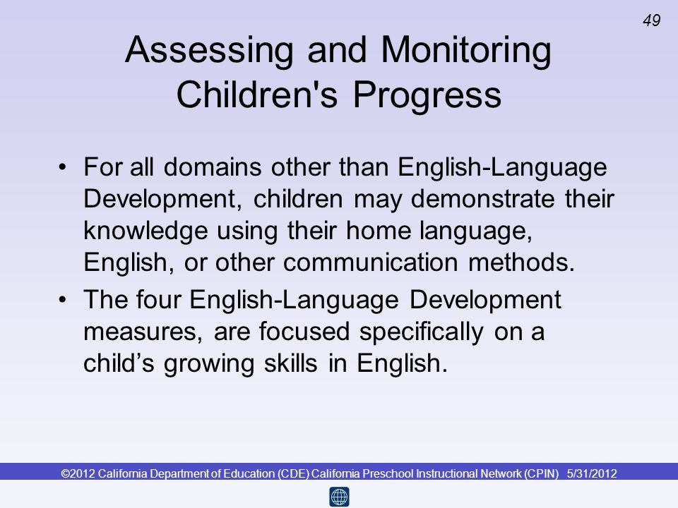 ©2012 California Department of Education (CDE) California Preschool Instructional Network (CPIN) 5/31/2012 49 Assessing and Monitoring Children's Prog