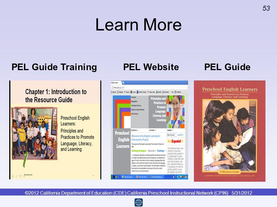 ©2012 California Department of Education (CDE) California Preschool Instructional Network (CPIN) 5/31/2012 53 Learn More PEL Guide TrainingPEL Website
