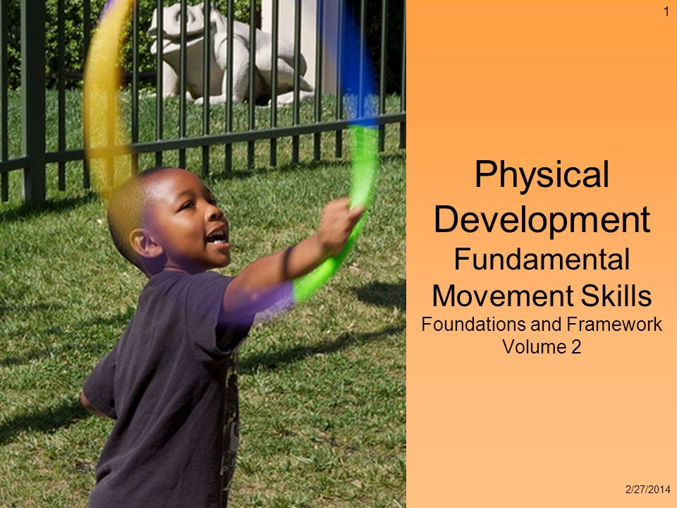 Physical Development Fundamental Movement Skills Foundations and Framework Volume 2 1 2/27/2014