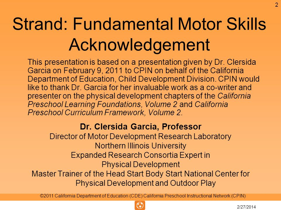 Strand: Fundamental Motor Skills Acknowledgement This presentation is based on a presentation given by Dr.