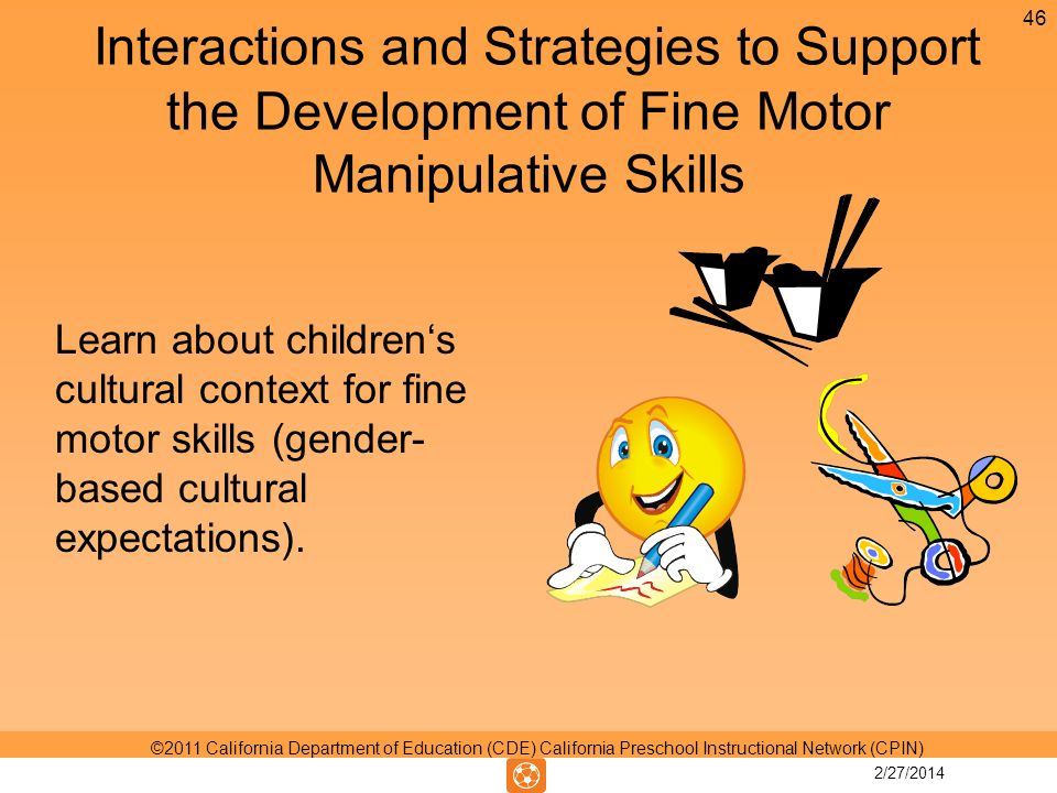 Interactions and Strategies to Support the Development of Fine Motor Manipulative Skills Learn about childrens cultural context for fine motor skills (gender- based cultural expectations).