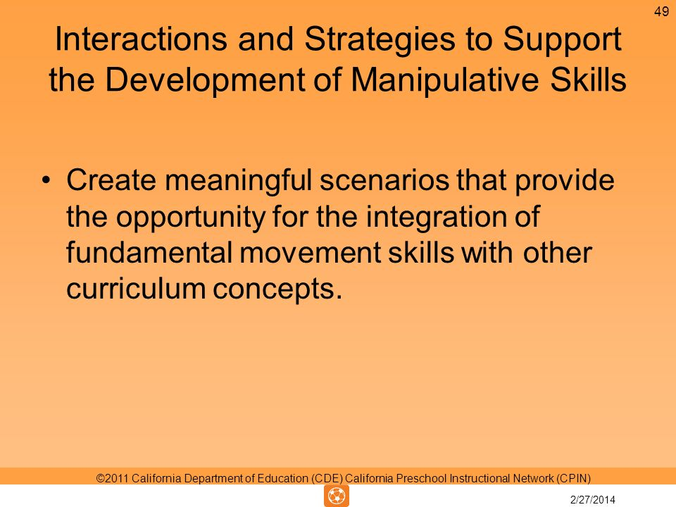 Interactions and Strategies to Support the Development of Manipulative Skills Create meaningful scenarios that provide the opportunity for the integration of fundamental movement skills with other curriculum concepts.