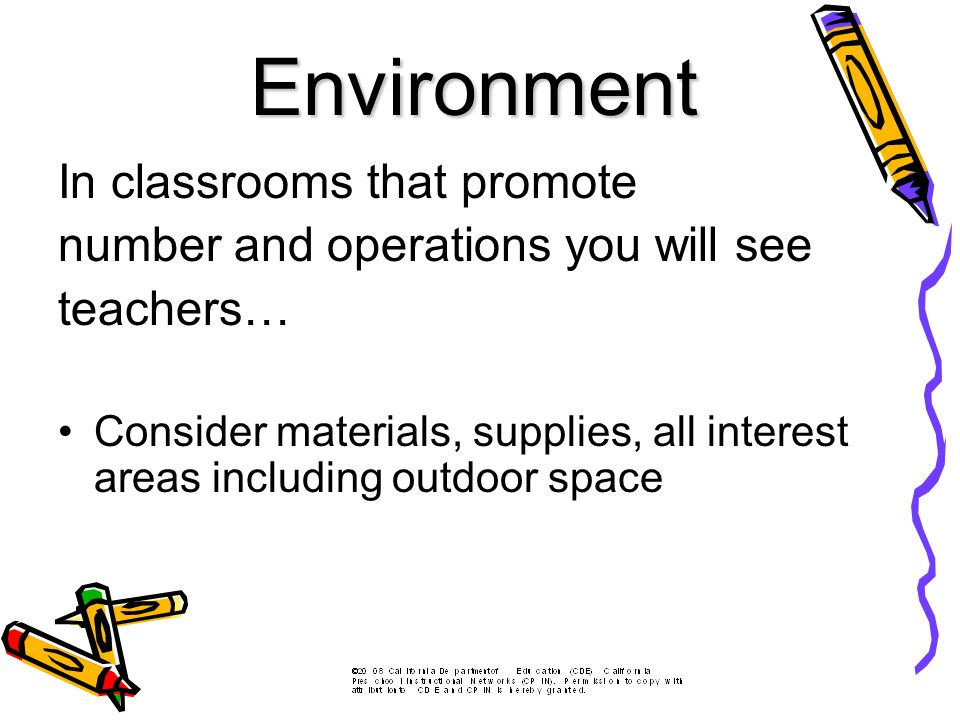 In classrooms that promote number and operations you will see teachers… Consider materials, supplies, all interest areas including outdoor space Environment