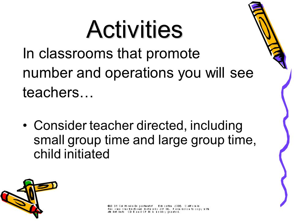 In classrooms that promote number and operations you will see teachers… Consider teacher directed, including small group time and large group time, child initiated Activities
