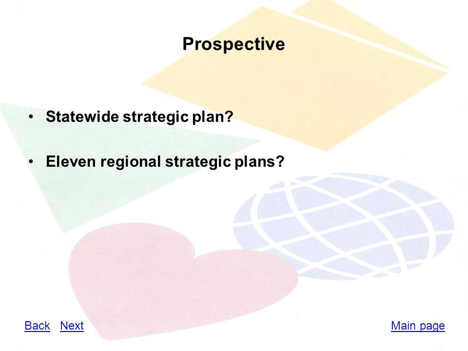 Prospective Statewide strategic plan Eleven regional strategic plans Main pageBackBack NextNext