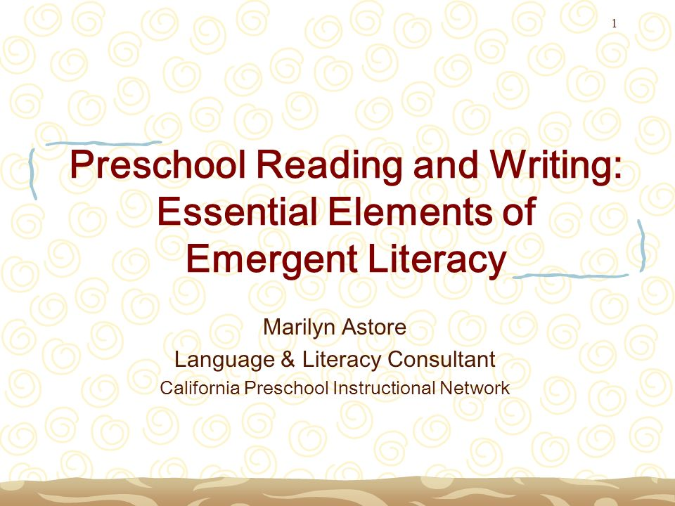 1 Preschool Reading and Writing: Essential Elements of Emergent Literacy Marilyn Astore Language & Literacy Consultant California Preschool Instructio