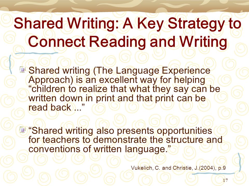 17 Shared Writing: A Key Strategy to Connect Reading and Writing Shared writing (The Language Experience Approach) is an excellent way for helping chi