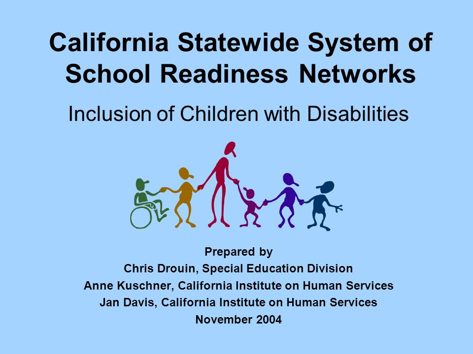 California Statewide System of School Readiness Networks Inclusion of Children with Disabilities Prepared by Chris Drouin, Special Education Division