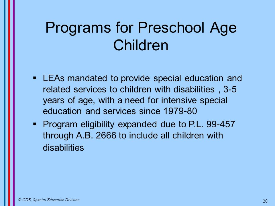 LEAs mandated to provide special education and related services to children with disabilities, 3-5 years of age, with a need for intensive special education and services since 1979-80 Program eligibility expanded due to P.L.