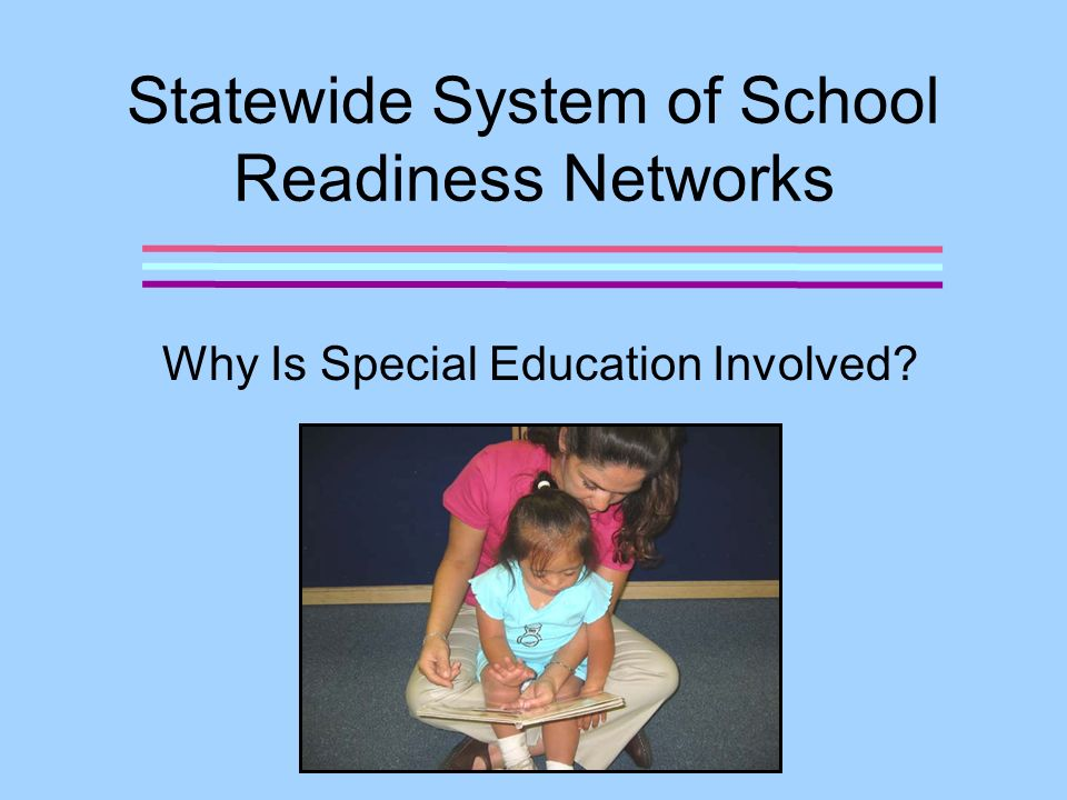 Statewide System of School Readiness Networks Why Is Special Education Involved?