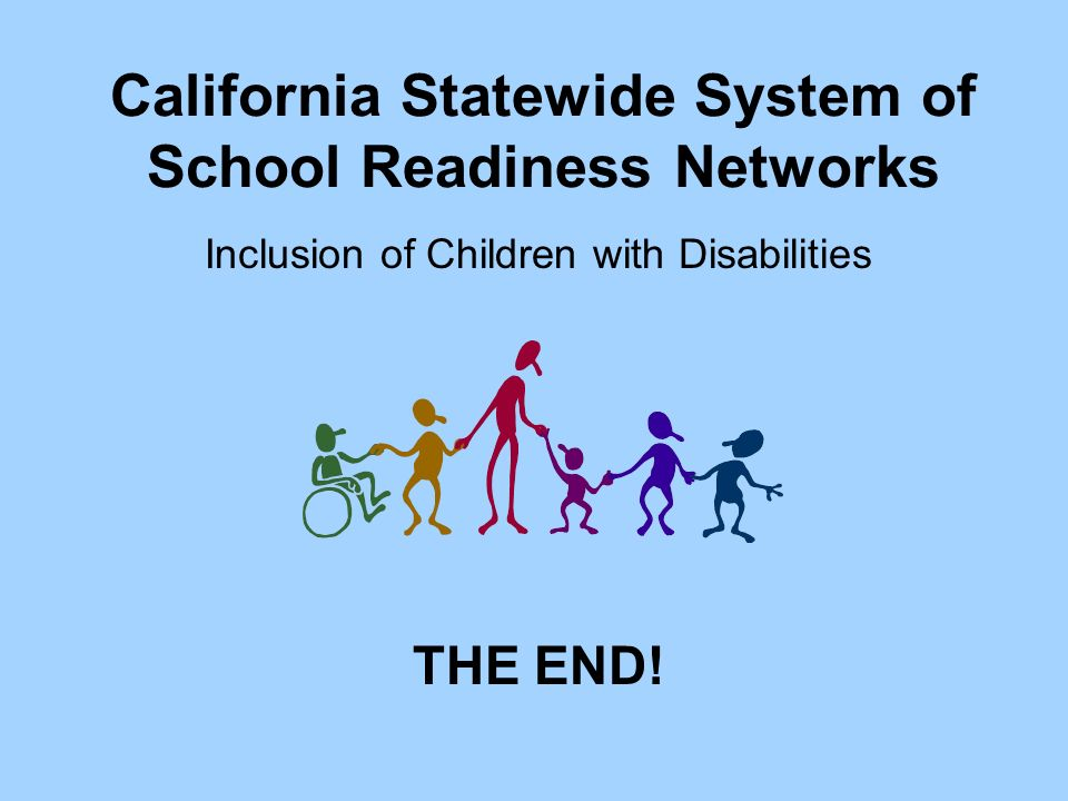 California Statewide System of School Readiness Networks Inclusion of Children with Disabilities THE END!