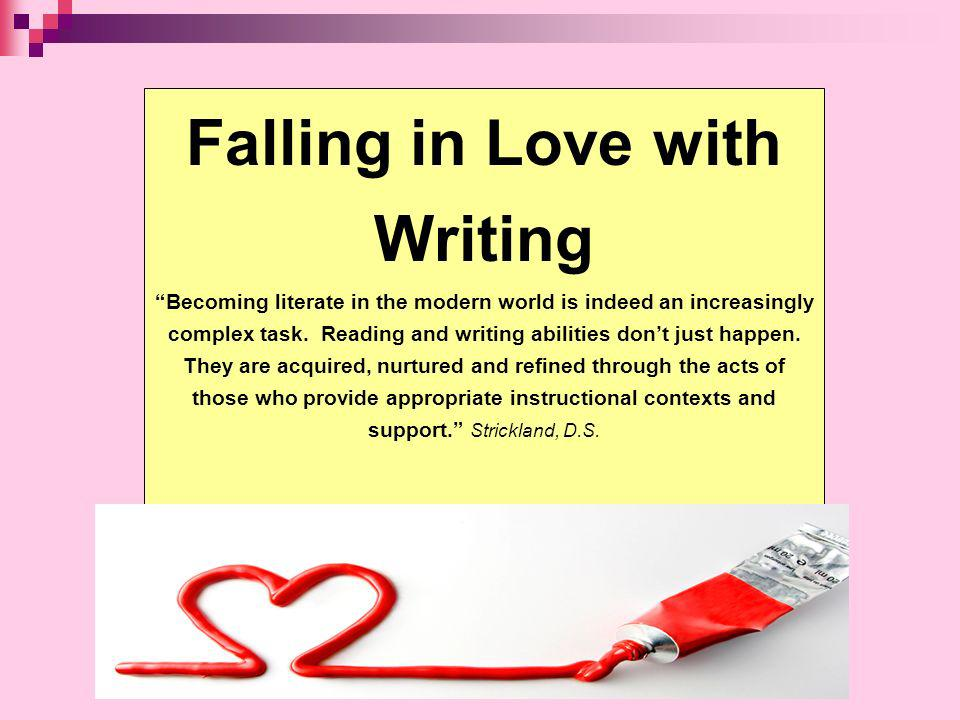 Falling in Love with Writing Becoming literate in the modern world is indeed an increasingly complex task. Reading and writing abilities dont just hap