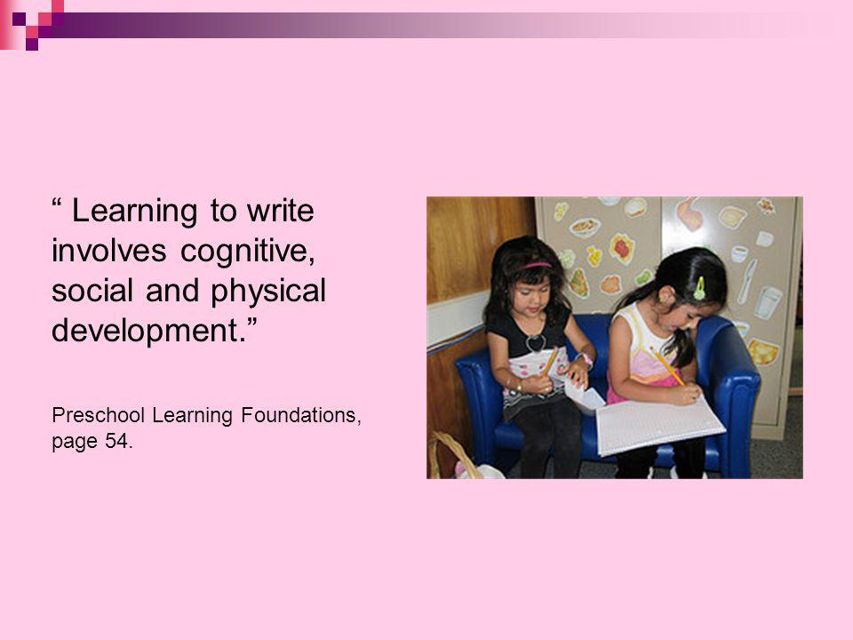 Learning to write involves cognitive, social and physical development.