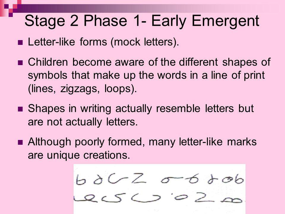 Stage 2 Phase 1- Early Emergent Letter-like forms (mock letters).
