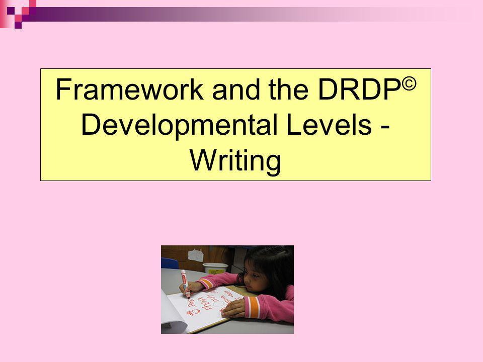 Framework and the DRDP © Developmental Levels - Writing