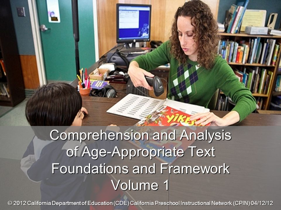 ©2012 California Department of Education (CDE) California Preschool Instructional Network (CPIN) 04/17/2012 2 Outcomes Become familiar with the language and literacy –foundations with a focus on the comprehension and analysis of age-appropriate text substrand.