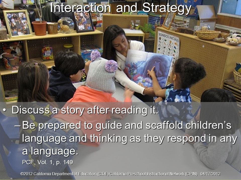 19 Interaction and Strategy Discuss a story after reading it.Discuss a story after reading it. –Be prepared to guide and scaffold childrens language a