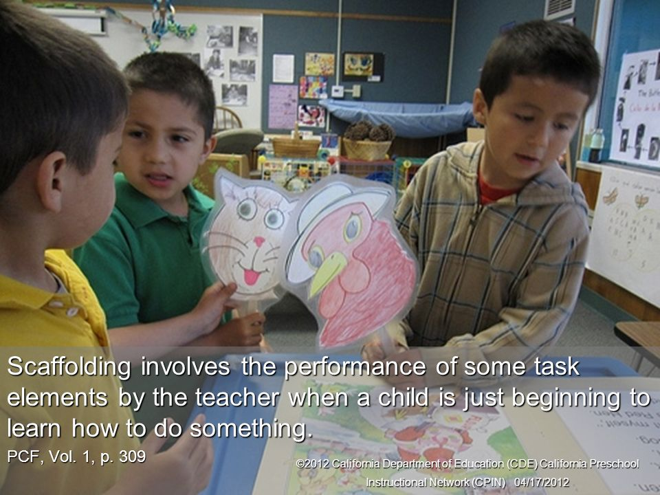 26 Scaffolding for Instruction Scaffolding involves the performance of some task elements by the teacher when a child is just beginning to learn how t