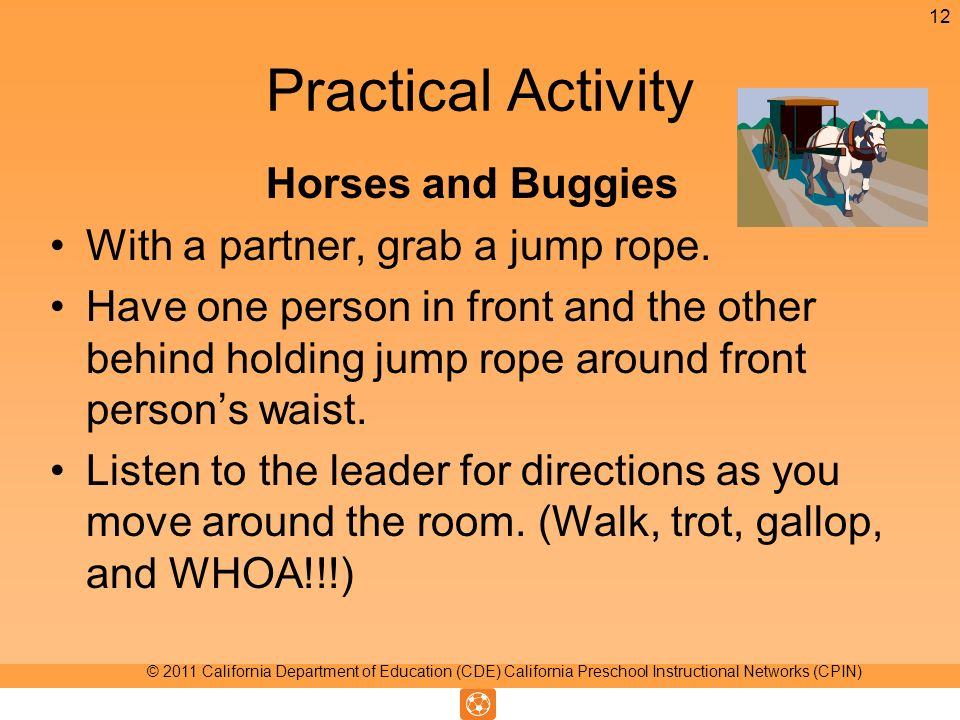 Practical Activity Horses and Buggies With a partner, grab a jump rope. Have one person in front and the other behind holding jump rope around front p