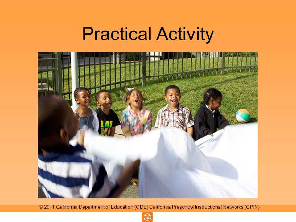 Practical Activity © 2011 California Department of Education (CDE) California Preschool Instructional Networks (CPIN)