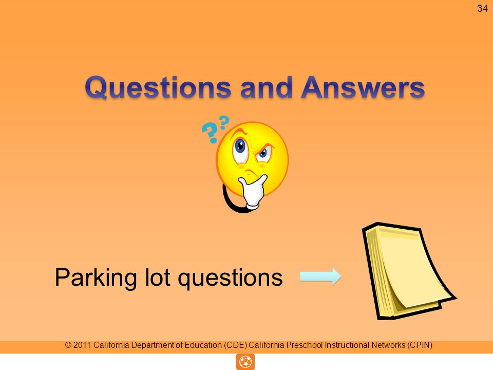Parking lot questions 34 © 2011 California Department of Education (CDE) California Preschool Instructional Networks (CPIN)