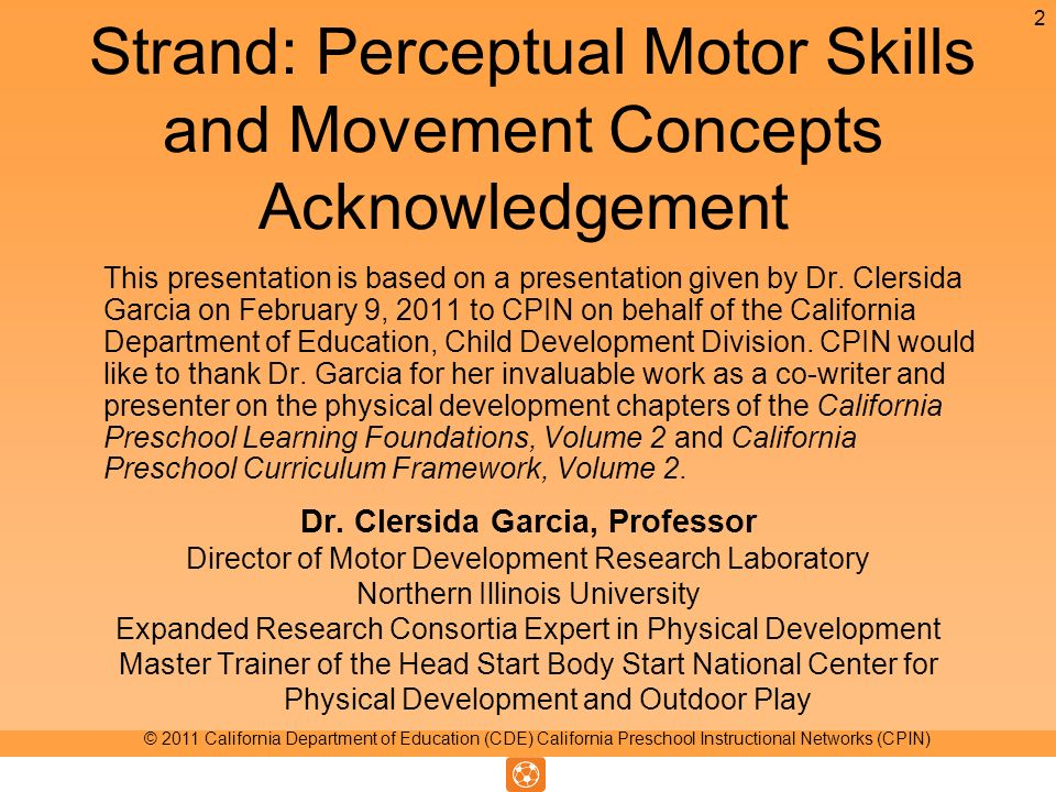 Strand: Perceptual Motor Skills and Movement Concepts Acknowledgement This presentation is based on a presentation given by Dr.